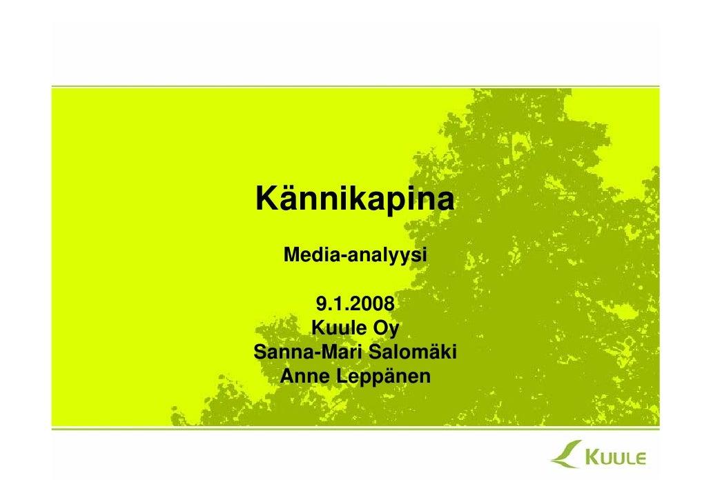 Kännikapina  Media-analyysi     9.1.2008     Kuule OySanna-Mari Salomäki  Anne Leppänen
