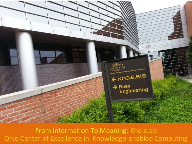 From Information To Meaning: Kno.e.sis Ohio Center of Excellence in Knowledge-enabled Computing
