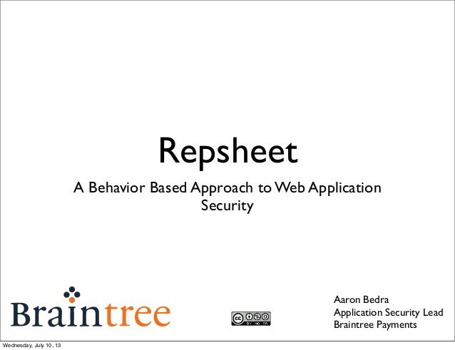 Repsheet A Behavior Based Approach to Web Application Security Aaron Bedra Application Security Lead Braintree Payments We...