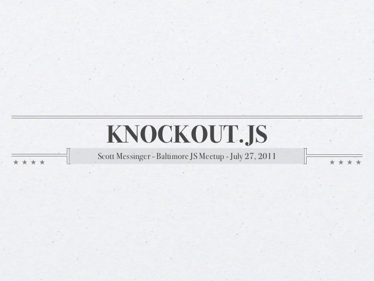 KNOCKOUT.JSScott Messinger - Baltimore JS Meetup - July 27, 2011