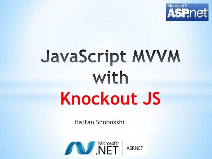 HattanShobokshi<br />JavaScript MVVM with Knockout JS<br />
