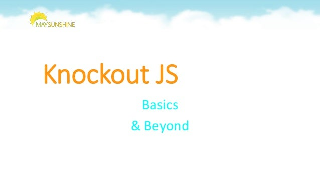 Knockout JS Basics & Beyond