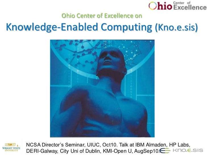 Ohio Center of Excellence on Knowledge-Enabled Computing (Kno.e.sis)<br />NCSA Director's Seminar, UIUC, Oct10. Talk at IB...