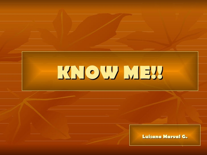 KNOW ME!! Luisana Marval G.