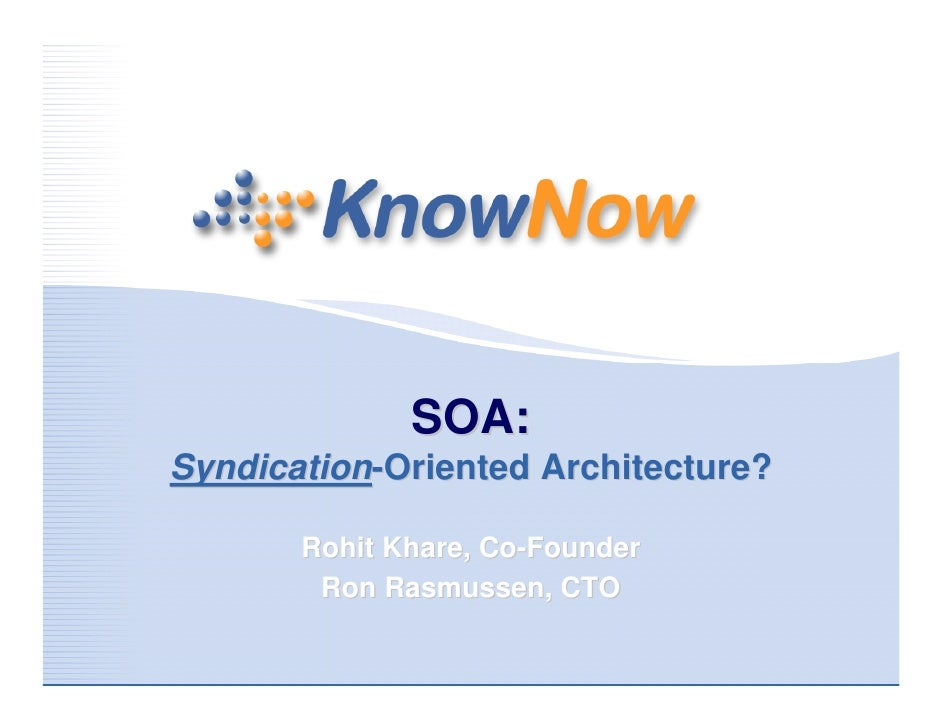 SOA: Syndication-Oriented Architecture?         Rohit Khare, Co-Founder         Ron Rasmussen, CTO