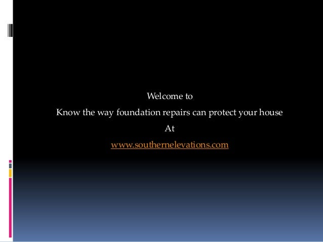Welcome toKnow the way foundation repairs can protect your house                         At            www.southernelevati...