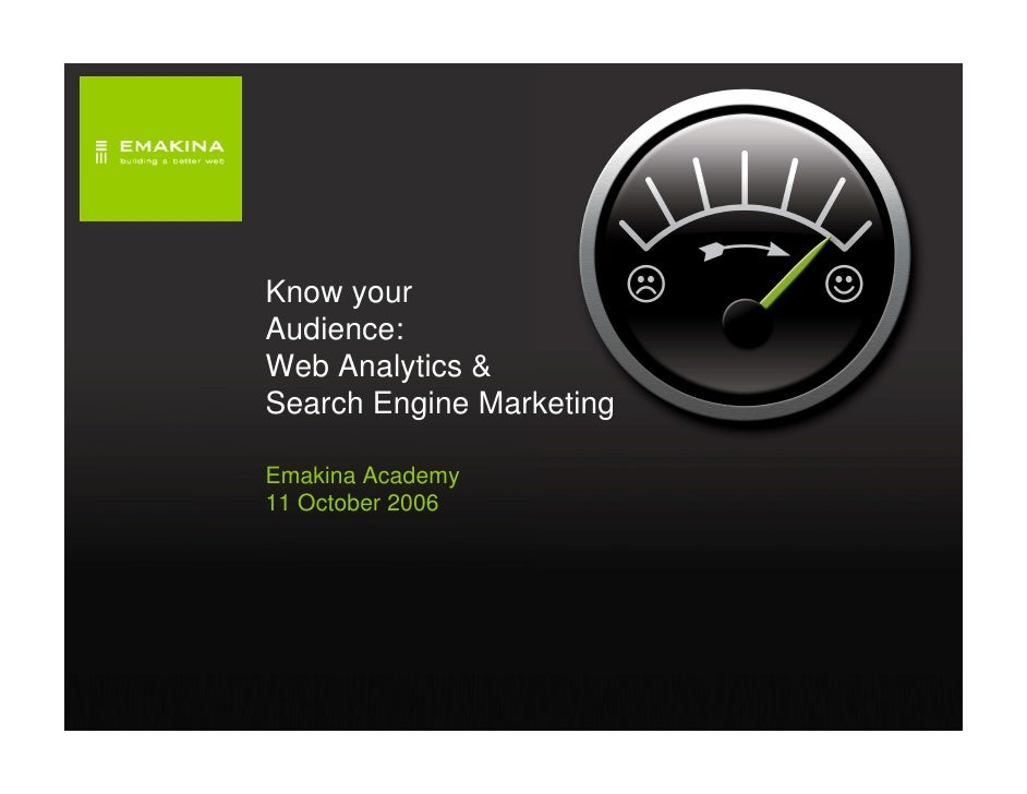 Know your Audience: Web Analytics & Search Engine Marketing  Emakina Academy 11 October 2006