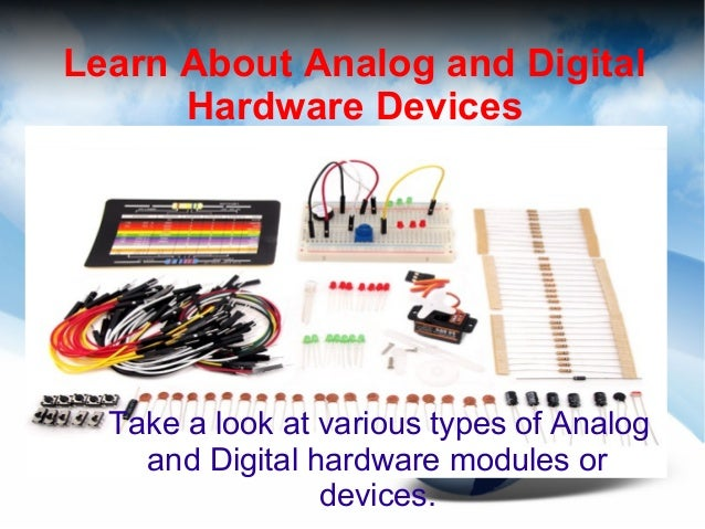 Learn About Analog and Digital Hardware Devices  Take a look at various types of Analog and Digital hardware modules or de...