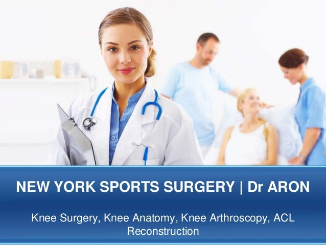 NEW YORK SPORTS SURGERY | Dr ARON Knee Surgery, Knee Anatomy, Knee Arthroscopy, ACL Reconstruction