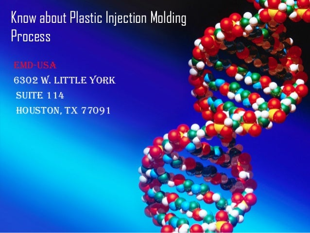 Know about Plastic Injection Molding Process EMD-USA 6302 W. LittLE York SUitE 114 HoUSton, tX 77091