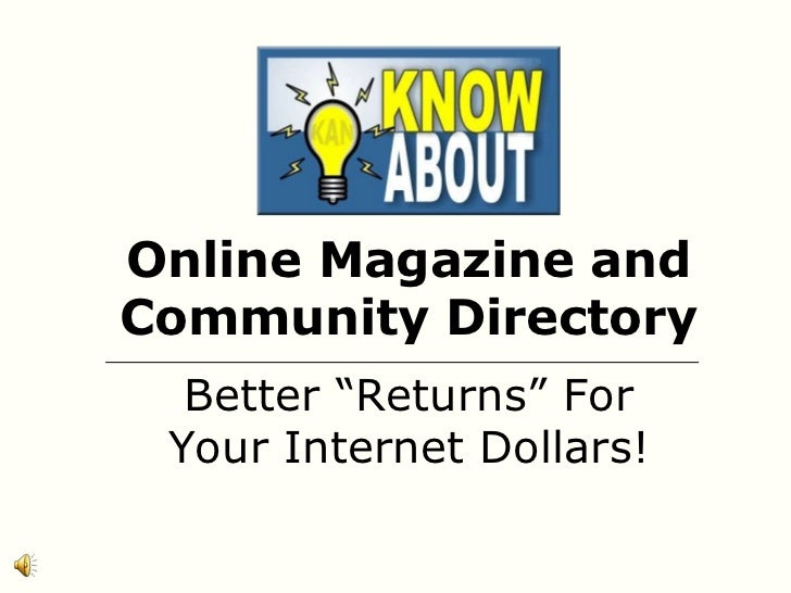 """Online Magazine and Community Directory<br />Better """"Returns"""" For Your Internet Dollars!<br />"""