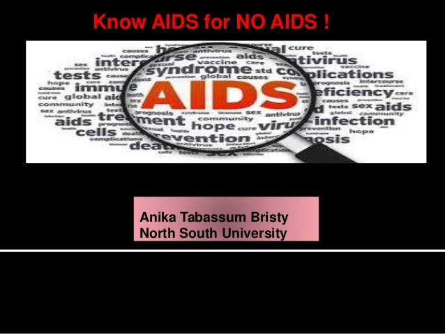 Know AIDS for NO AIDS !  Anika Tabassum Bristy North South University
