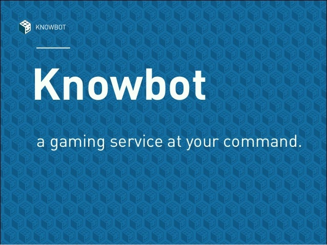 Knowbot a gaming service at your command.