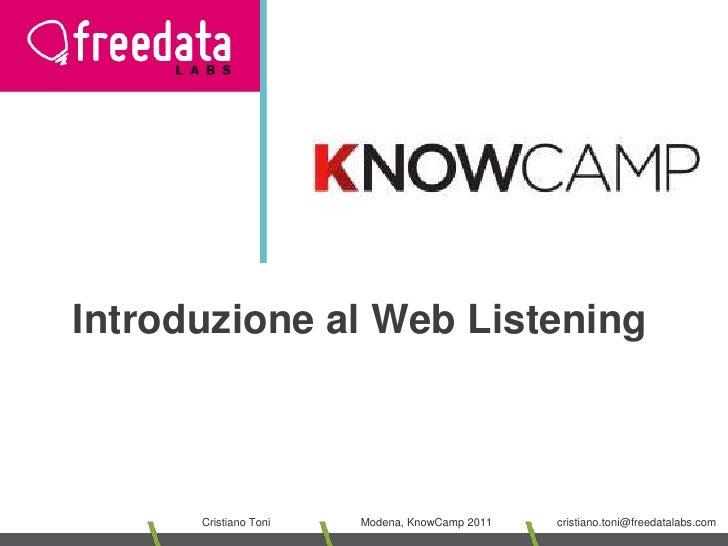 Introduzione al Web Listening<br />Cristiano Toni<br />Modena, KnowCamp 2011<br />cristiano.toni@freedatalabs.com<br />