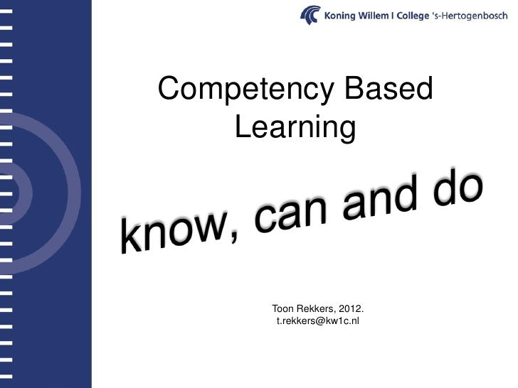 Competency Based    Learning      Toon Rekkers, 2012.       t.rekkers@kw1c.nl