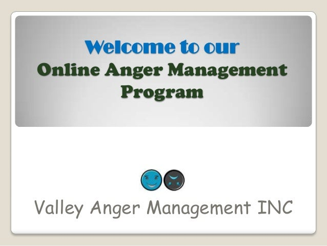Welcome to our Online Anger Management Program Valley Anger Management INC