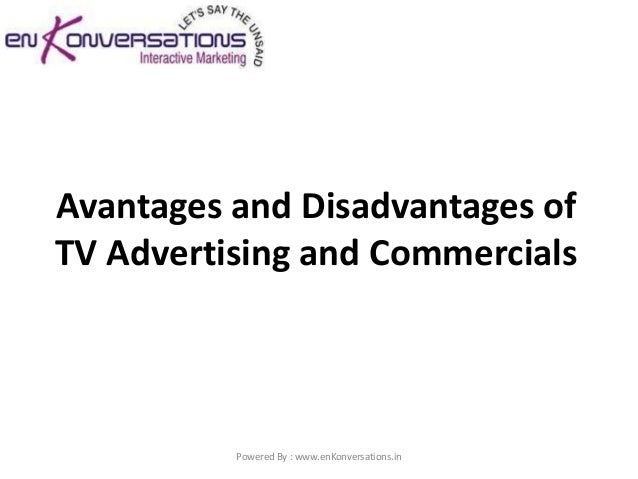 Avantages and Disadvantages ofTV Advertising and Commercials          Powered By : www.enKonversations.in