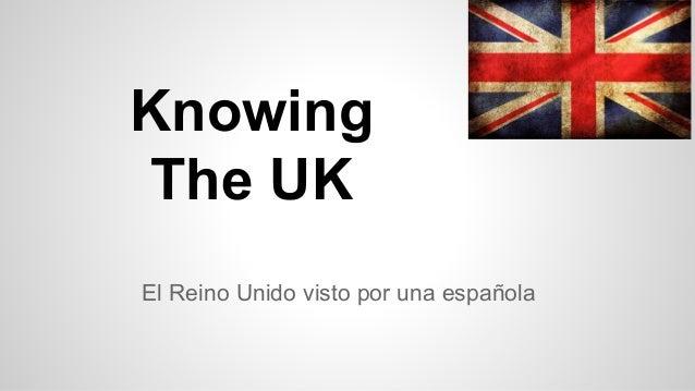 Knowing The UK El Reino Unido visto por una española