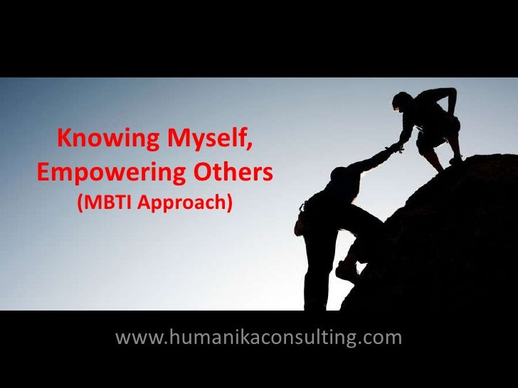 Knowing Myself,Empowering Others  (MBTI Approach)     www.humanikaconsulting.com