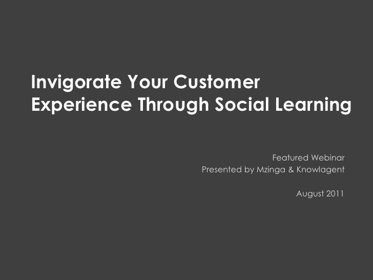 Customer Experience <br />Invigorate Your CustomerExperience Through Social Learning<br />Featured Webinar<br />Presented...