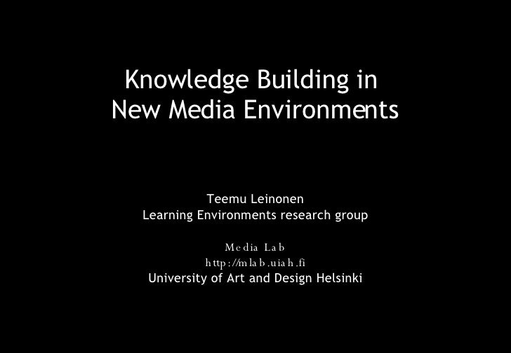 Knowledge Building in  New Media Environments Teemu Leinonen Learning Environments research group Media Lab http://mlab.ui...