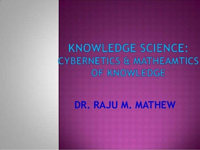 KNOWLEDGE SCIENCE & CYBERNETICS OF KNOWLEDGE : KNOWMATICS