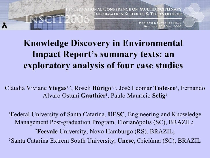 Knowledge Discovery in Environmental Impact Report's summary texts: an exploratory analysis of four case studies Cláudia V...