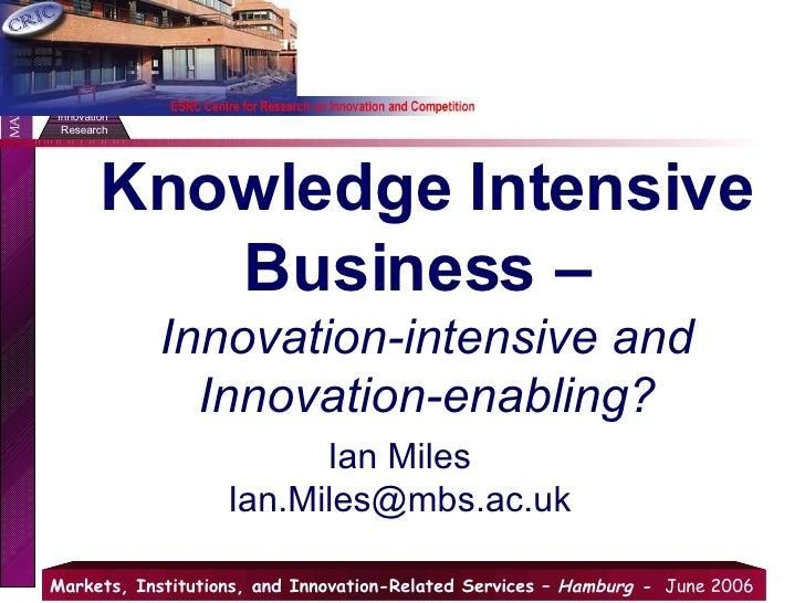 Knowledge Intensive Business –  Innovation-intensive and Innovation-enabling? Ian Miles [email_address]