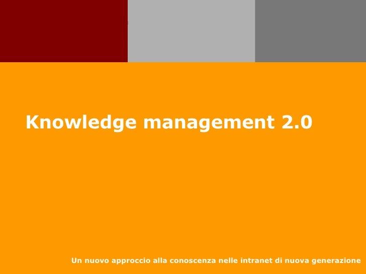 Knowledge management 2.0 Un nuovo approccio alla conoscenza nelle intranet di nuova generazione