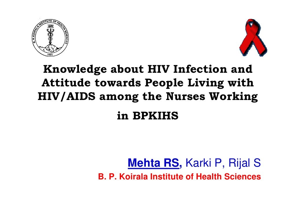Knowledge about HIV Infection andAttitude towards People Living withHIV/AIDS among the Nurses Working             in BPKIH...