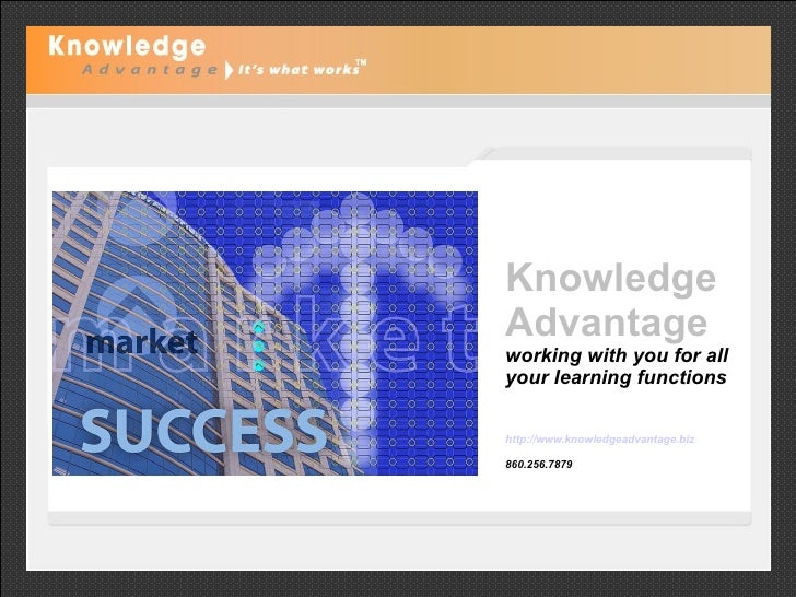 Knowledge Advantage   working with you for all your learning functions http://www.knowledgeadvantage.biz   860.256.7879