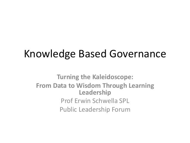 Knowledge Based Governance Turning the Kaleidoscope: From Data to Wisdom Through Learning Leadership Prof Erwin Schwella S...