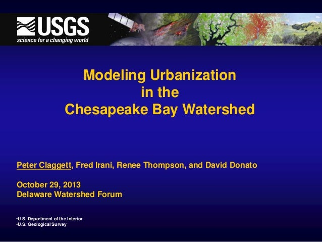 Modeling Urbanization in the Chesapeake Bay Watershed  Peter Claggett, Fred Irani, Renee Thompson, and David Donato Octobe...