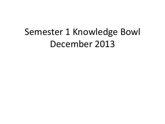 Semester 1 Knowledge Bowl December 2013
