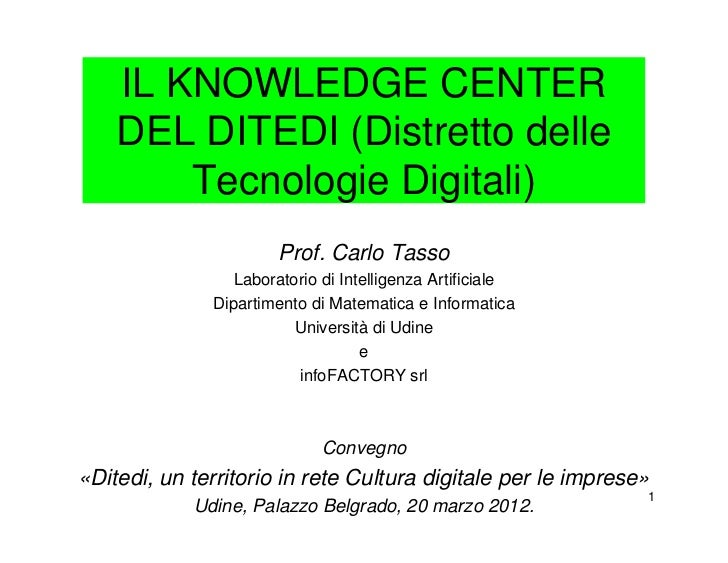 IL KNOWLEDGE CENTER    DEL DITEDI (Distretto delle        Tecnologie Digitali)                       Prof. Carlo Tasso    ...