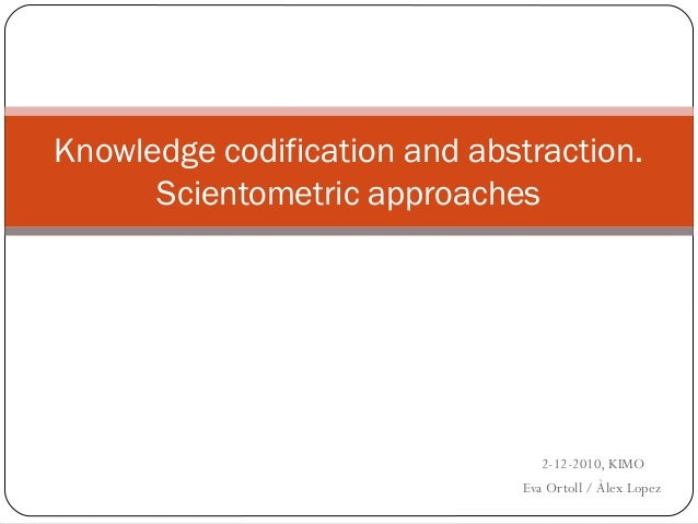 Knowledge codification and abstraction. Scientometric approaches  2-12-2010, KIMO Eva Ortoll / Àlex Lopez