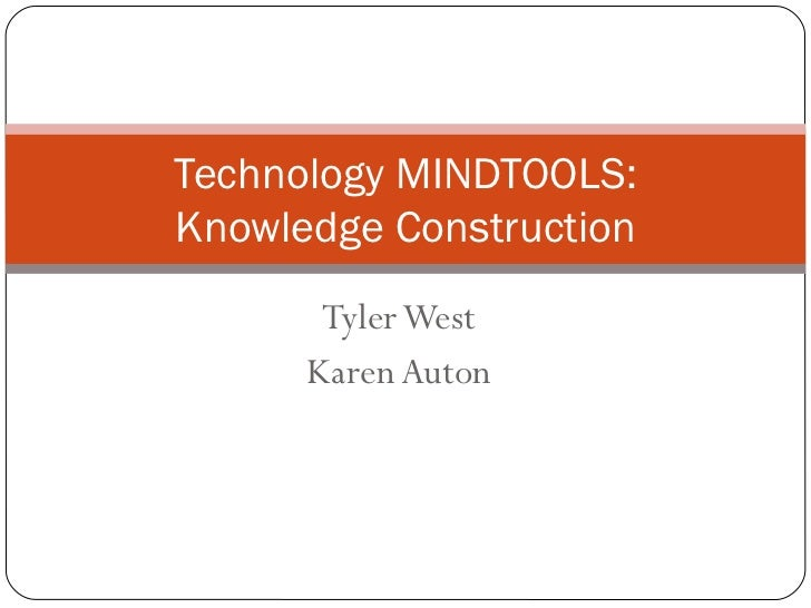 Tyler West Karen Auton Technology MINDTOOLS: Knowledge Construction