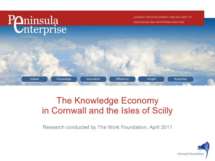 The Knowledge Economy in Cornwall and the Isles of Scilly LEADING THE DEVELOPMENT   AND DELIVERY OF KNOWLEDGE AND ENTERPRI...