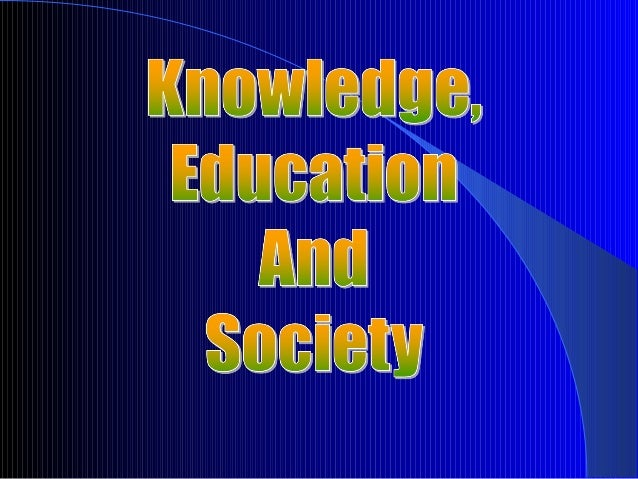 Knowledge, education and society
