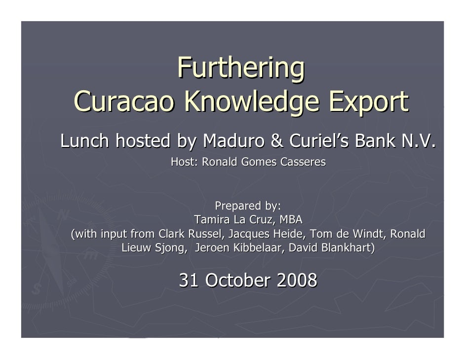 Furthering  Curacao Knowledge Export Lunch hosted by Maduro & Curiel's Bank N.V.                    Host: Ronald Gomes Cas...