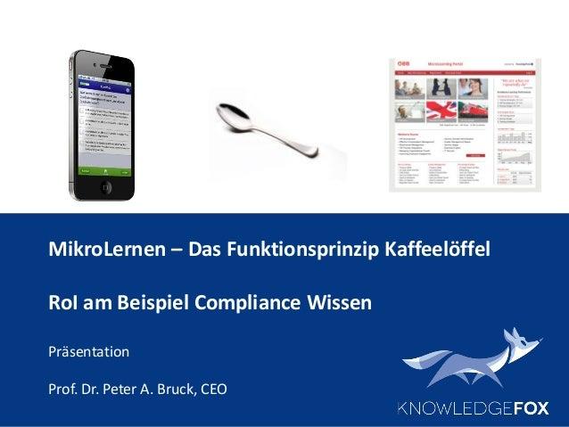 MikroLernen – Das Funktionsprinzip Kaffeelöffel RoI am Beispiel Compliance Wissen Präsentation Prof. Dr. Peter A. Bruck, C...