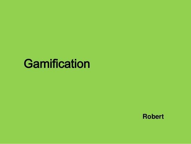 Gamification  Robert