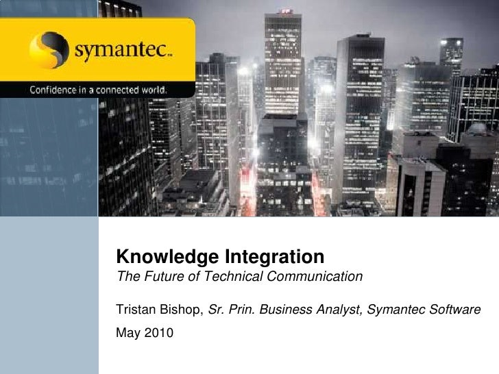 Knowledge IntegrationThe Future of Technical Communication<br />Tristan Bishop, Sr. Prin. Business Analyst, Symantec Softw...