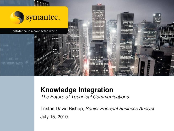 Knowledge Integration The Future of Technical Communications  Tristan David Bishop, Senior Principal Business Analyst July...