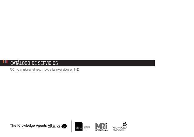CATÁLOGO DE SERVICIOS The Knowledge Agents Alliancethink. know. sell. INTERNATIONAL Cómo mejorar el retorno de la inversió...