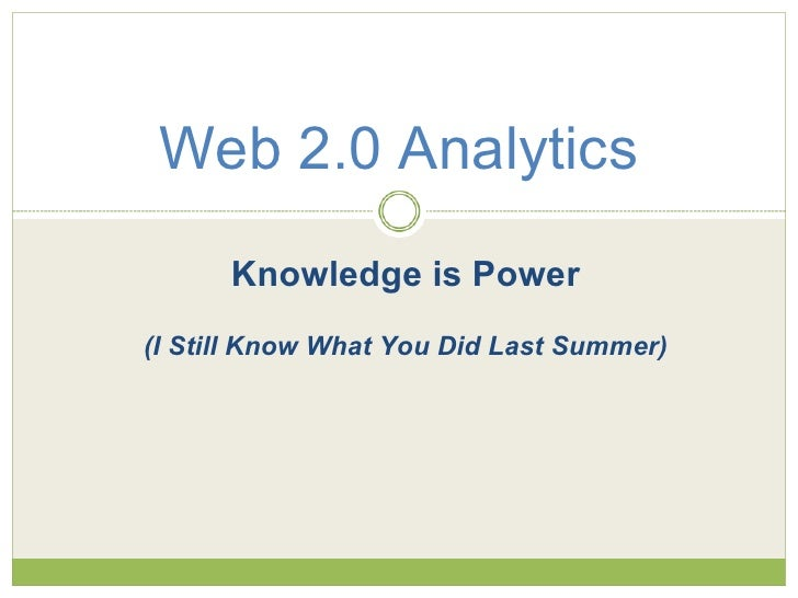 Web 2.0 Analytics Knowledge is Power ITC11