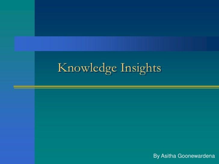 Knowledge Insights                By Asitha Goonewardena