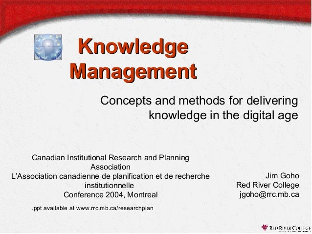 Knowledge Management Concepts and methods for delivering knowledge in the digital age Canadian Institutional Research and ...