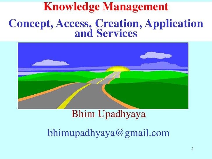 Knowledge management concept, access, creation, application & services