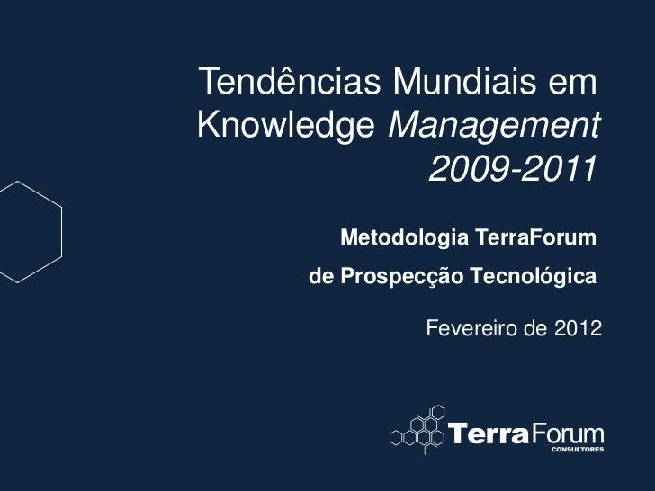 Tendências Mundiais emKnowledge Management            2009-2011        Metodologia TerraForum      de Prospecção Tecnológi...